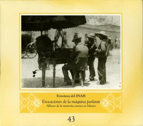 Fonoteca Del INAH No. 45 - Evocaciones de la máquina parlante - Albores de la memoria sonora en México