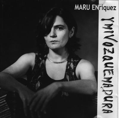 Maru Enriquez - Y mi voz quemadura