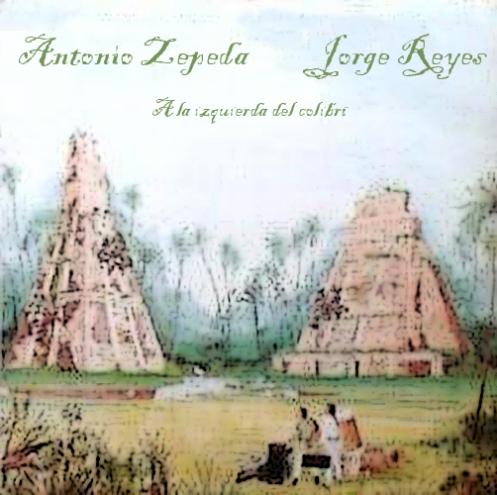 Antonio Zepeda y Jorge Reyes - A la izquierda del colibri